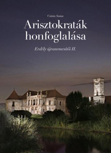CSINTA SAMU - ARISZTOKRATÁK HONFOGLALÁSA - ERDÉLY ÚJRANEMESÍTŐI II.