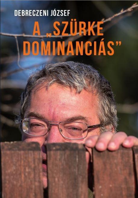 DEBRECZENI JÓZSEF - A SZÜRKE DOMINANCIÁS