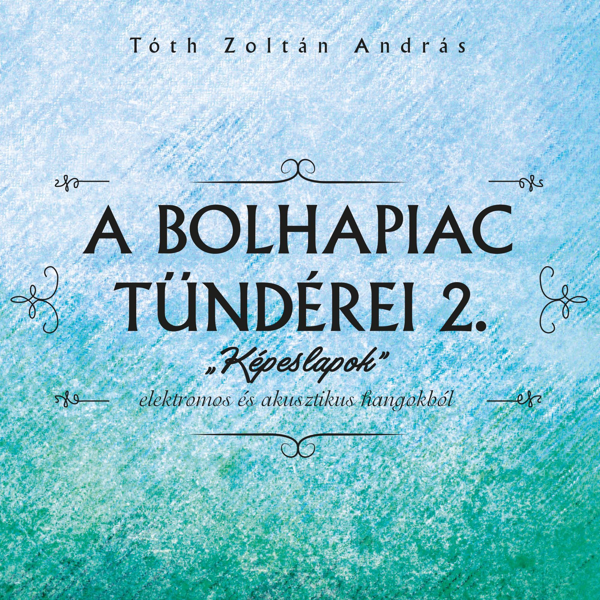 """TÓTH ZOLTÁN - A BOLHAPIAC TÜNDÉREI 2. """"KÉPESLAPOK"""" - CD -"""