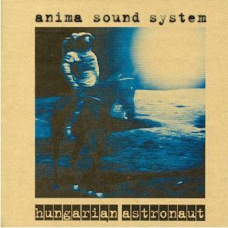 ANIMA SOUND SYSTEM - HUNGARIAN ASTRONAUT (20TH ANNIVERSARY) - CD -
