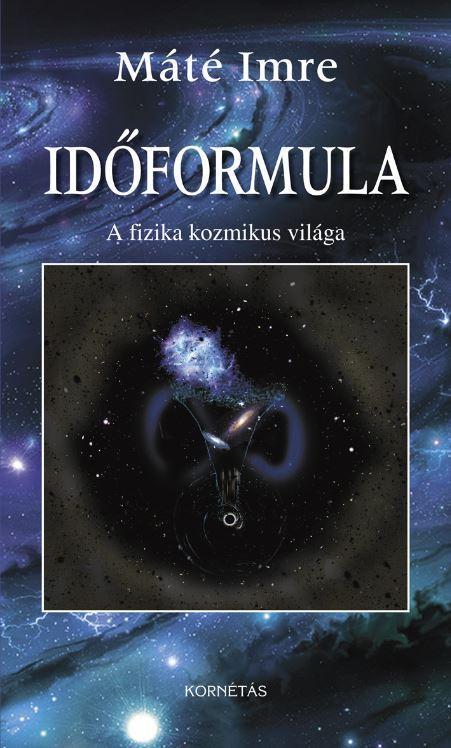 IDŐFORMULA - A FIZIKA KOZMIKUS VILÁGA
