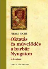 RICHÉ, PIERRE - OKTATÁS ÉS MŰVELŐDÉS A BARBÁR NYUGATON - 6-8. SZÁZAD