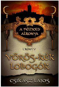 VÖRÖS-KÉK LOBOGÓK - A FÉLHOLD ALKONYA 1. KÖNYV