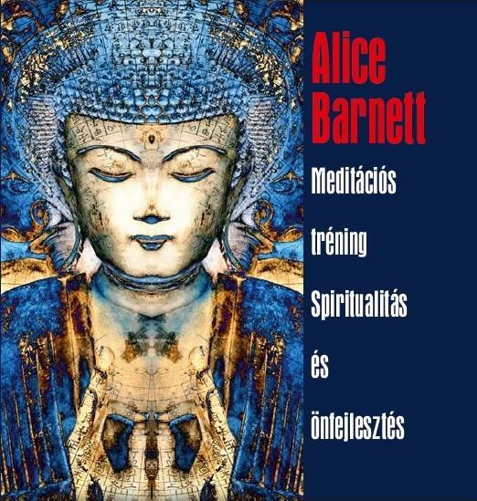 BARNETT, ALICE - MEDITÁCIÓS TRÉNING - SPIRITUALITÁS ÉS ÖNFEJLESZTÉS