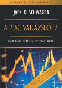 SCHWAGER, JACK D. - A PIAC VARÁZSLÓI 2. - ÚJABB BESZÉLGETÉSEIM TOP TRADEREKKEL