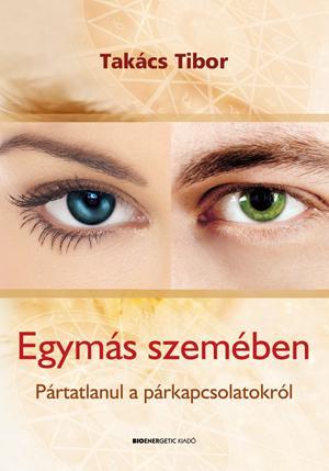 TAKÁCS TIBOR - EGYMÁS SZEMÉBEN - PÁRATLANUL A PÁRKAPCSOLATOKRÓL