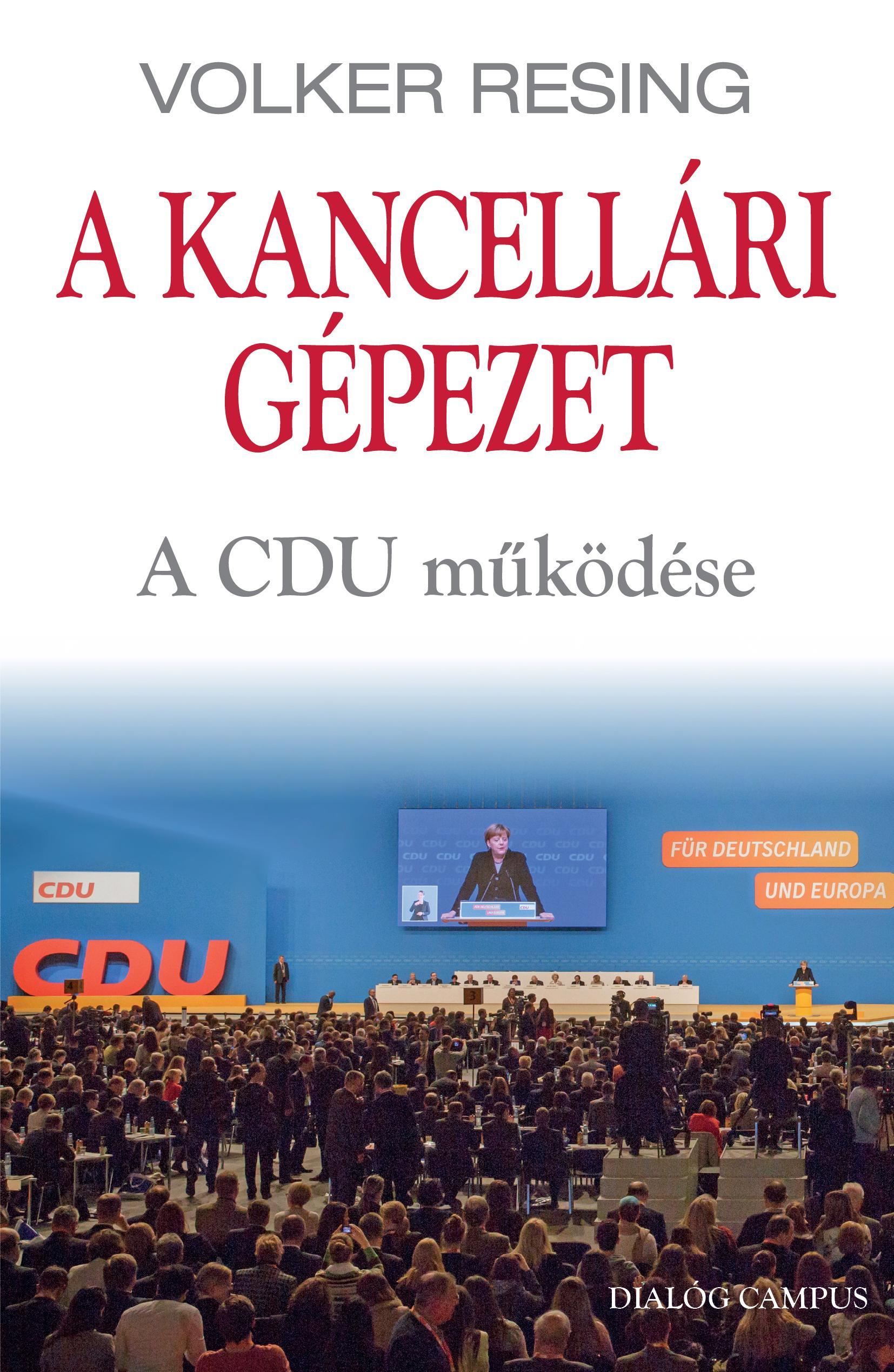 RESING, VOLKER - A KANCELLÁRI GÉPEZET - A CDU MŰKÖDÉSE