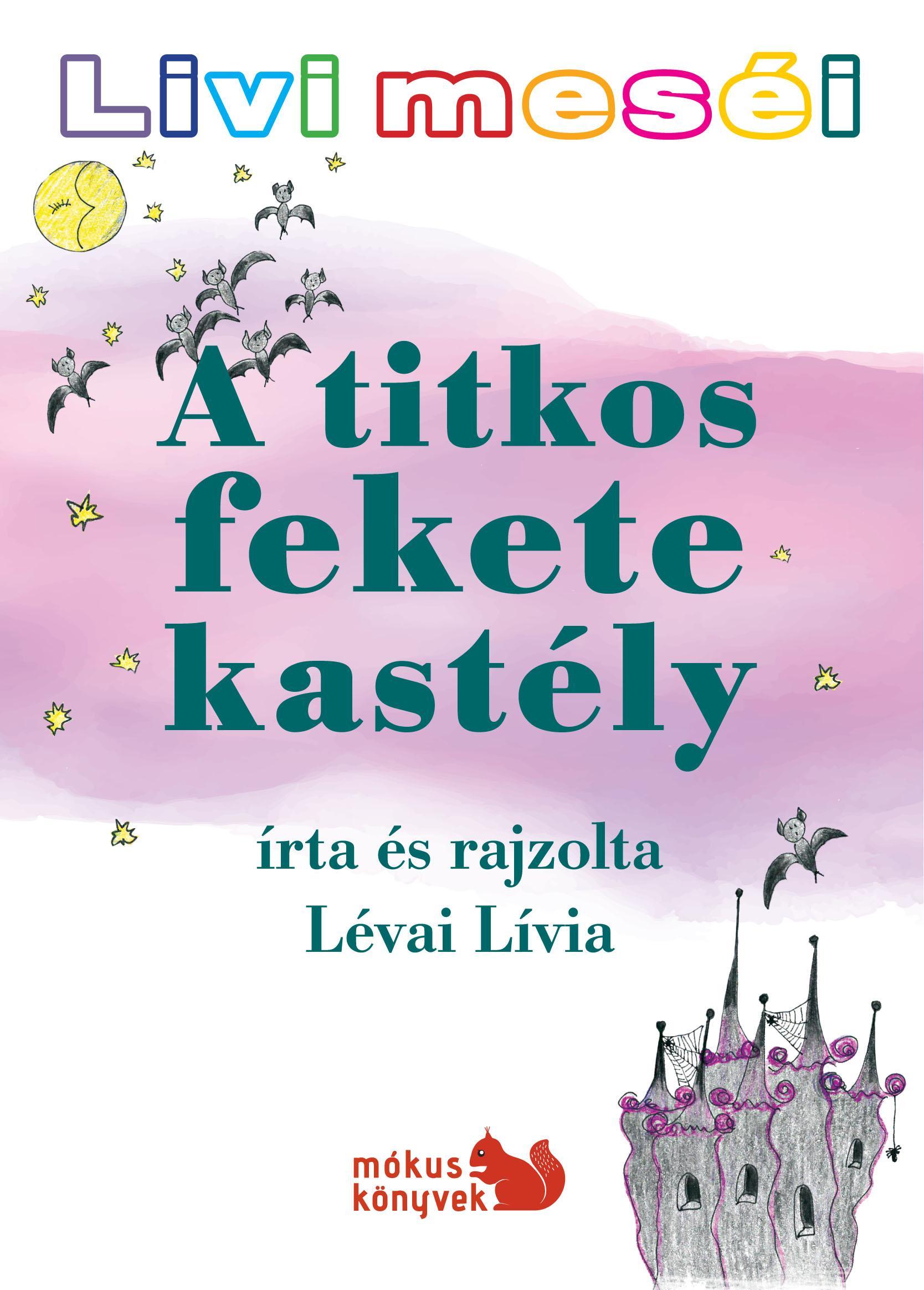LÉVAI LÍVIA - A TITKOS FEKETE KASTÉLY - LIVI MESÉI