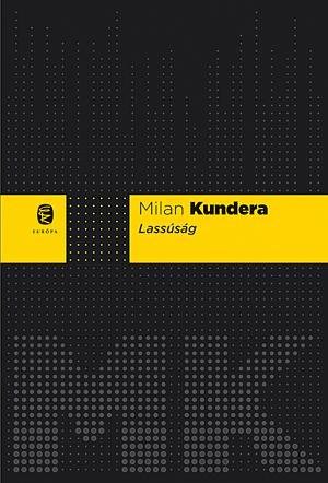 KUNDERA, MILAN - LASSÚSÁG (ÚJ, FEKETE-SÁRGA)