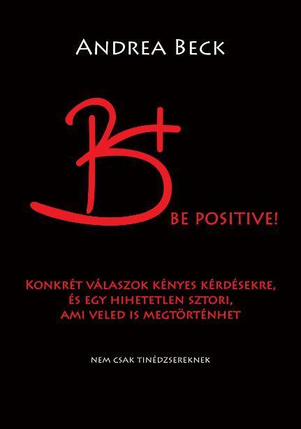 B+ BE POSITIVE! - FELVILÁGOSÍTÓ TÖRTÉNET - KONKRÉT VÁLASZOK KÉNYES KÉRDÉSEKRE