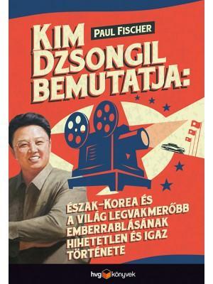 KIM DZSONGIL BEMUTATJA: ÉSZAK-KOREA ÉS A VILÁG LEGVAKMERÕBB EMBERRABLÁSÁNAK HIHE
