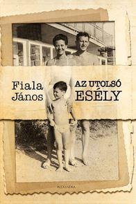 FIALA JÁNOS - AZ UTOLSÓ ESÉLY