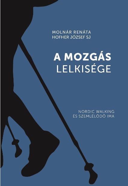 A MOZGÁS LELKISÉGE - NORDIC WALKING ÉS SZEMLÉLŐDŐ IMA