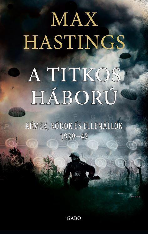 A TITKOS HÁBORÚ - KÉMEK, KÓDOK ÉS ELLENÁLLÓK 1939-1945