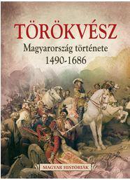 TÖRÖKVÉSZ - MAGYARORSZÁG TÖRTÉNETE 1526-1686 - MAGYAR HISTÓRIÁK