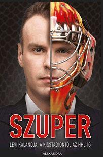 SZŰCS MIKLÓS - SZUPER - LEVI KALANDJAI A KISSTADIONTÓL AZ NHL-IG