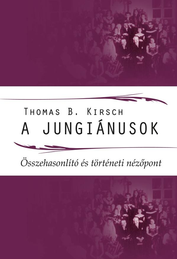 KIRSCH, THOMAS B. - A JUNGIÁNUSOK - ÖSSZEHASONLÍTÓ ÉS TÖRTÉNETI NÉZŐPONT
