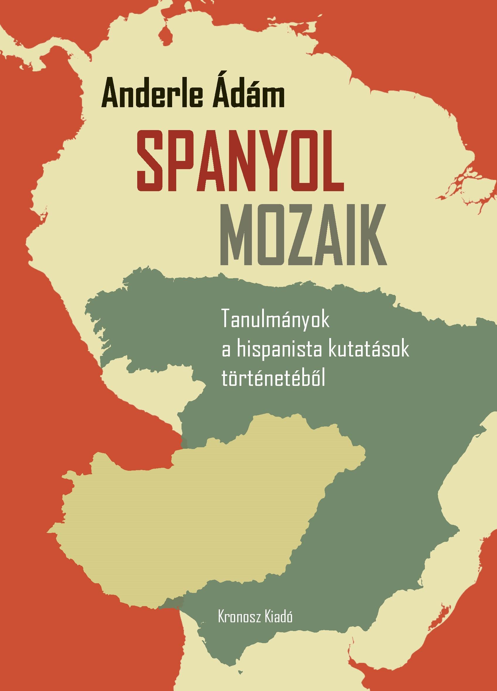 SPANYOL MOZAIK - TANULMÁNYOK A HISPANISTA KUTATÁSOK TÖRTÉNETÉBŐL