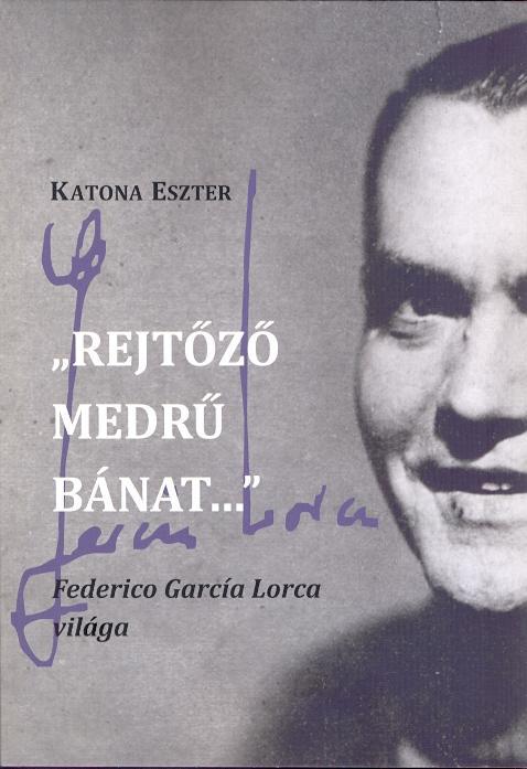 REJTŐZŐ MEDRŰ BÁNAT… - FEDERICO GARCÍA LORCA VILÁGA