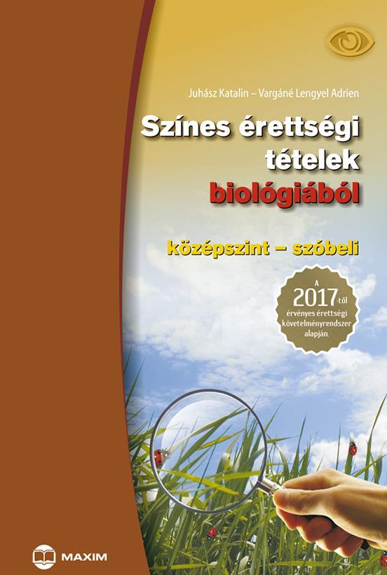 SZÍNES ÉRETTSÉGI TÉTELEK BIOLÓGIÁBÓL - ÚJ! (KÖZÉPSZINT-SZÓBELI 2017)