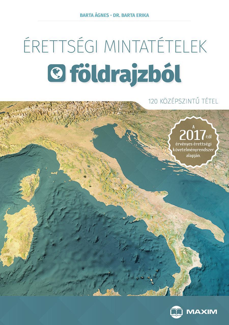 ÉRETTSÉGI MINTATÉTELEK FÖLDRAJZBÓL - 120 KÖZÉPSZINTŰ TÉTEL 2017