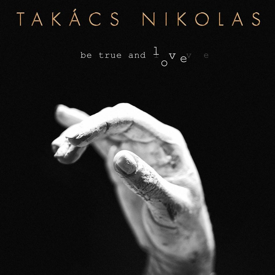TAKÁCS NIKOLAS - BE TRUE AND LOVE - CD -