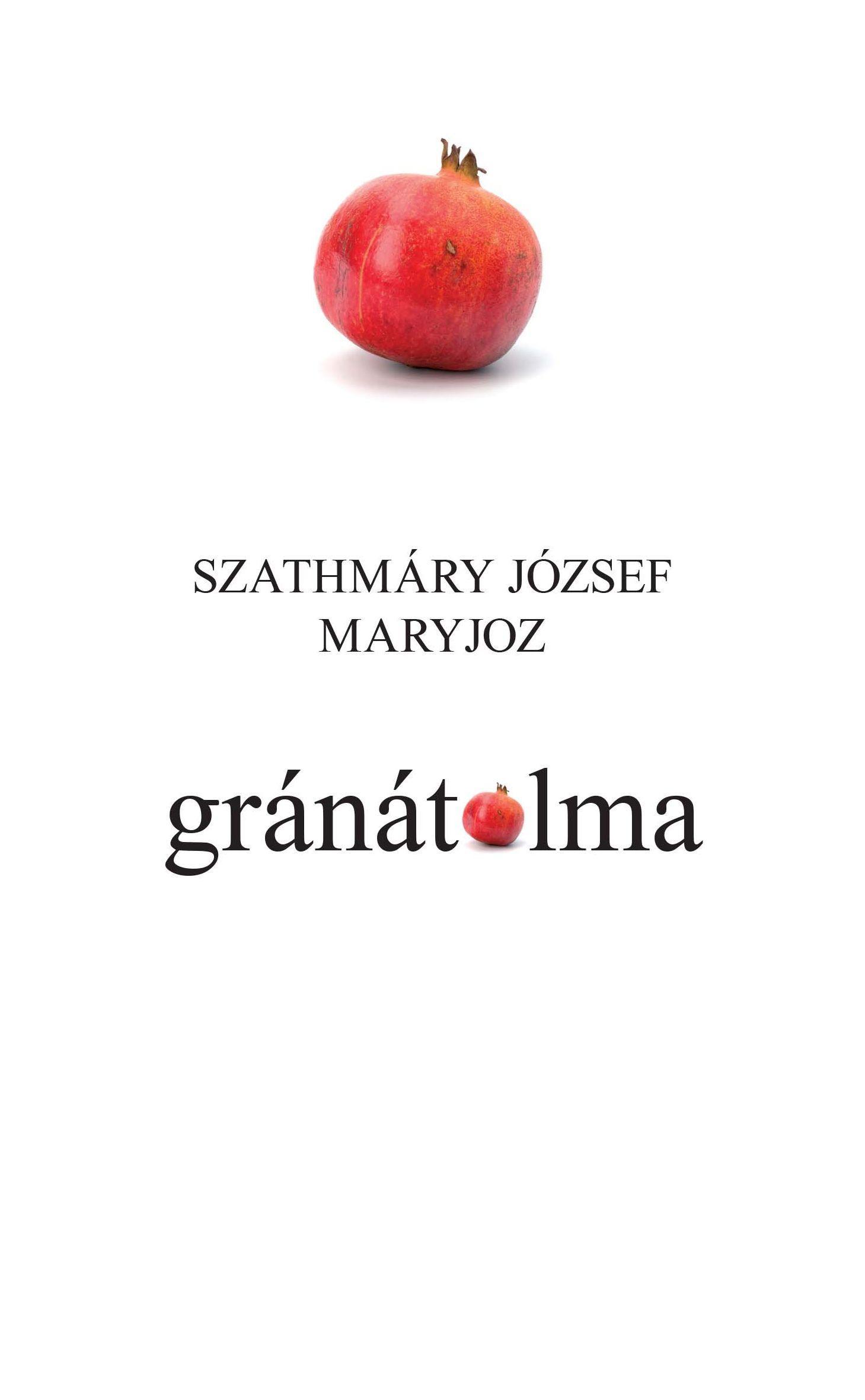 SZATHMÁRY JÓZSEF MARYJOZ - GRÁNÁTALMA