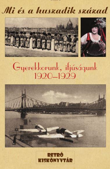 - - GYEREKKORUNK, IFJÚSÁGUNK 1920-1929 - MI ÉS A HUSZADIK SZÁZAD