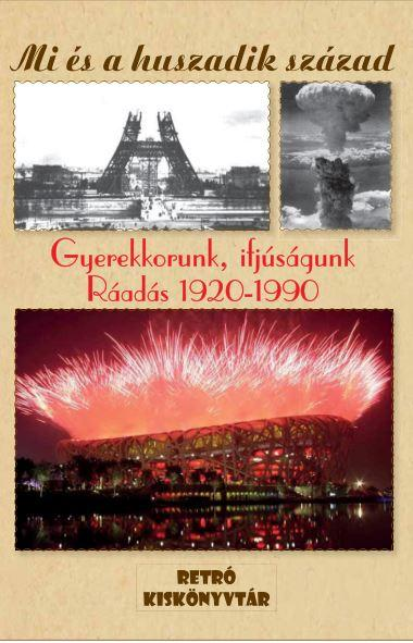 GYEREKKORUNK, IFJÚSÁGUNK RÁADÁS 1920-1990 - MI ÉS A HUSZADIK SZÁZAD