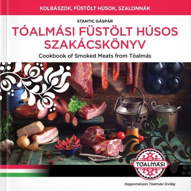 GÁSPÁR, STANTIC - TÓALMÁSI FÜSTÖLT HÚSOS SZAKÁCSKÖNYV - COOKBOOK OF SMOKED MEATS  FROM TÓALMÁS