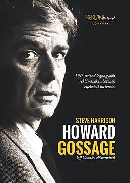 HOWARD GOSSAGE - A 20. SZÁZAD LEGNAGYOBB REKLÁMSZAKEMBERÉNEK ELFELEDETT TÖRTÉNET