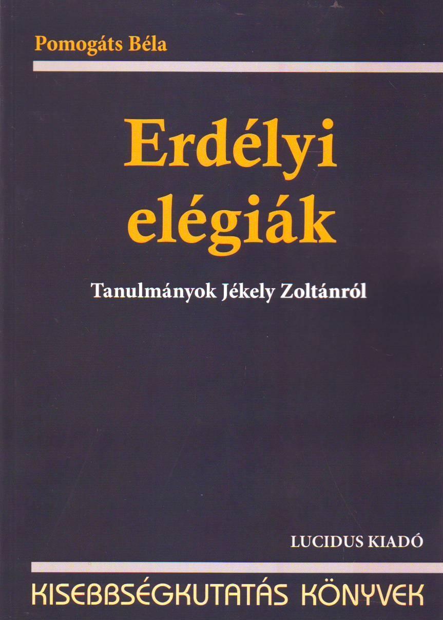 ERDÉLYI ELÉGIÁK - TANULMÁNYOK JÉKELY ZOLTÁNRÓL