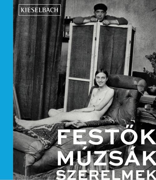 FESTŐK, MÚZSÁK, SZERELMEK