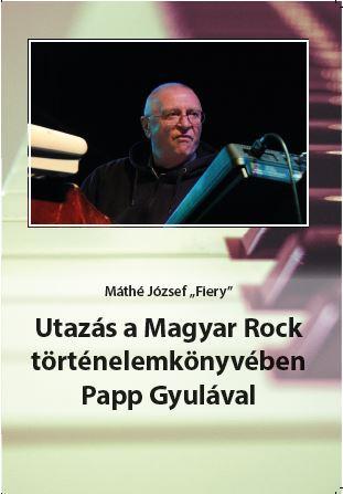 UTAZÁS A MAGYAR ROCK TÖRTÉNELEMKÖNYVÉBEN PAPP GYULÁVAL + CD