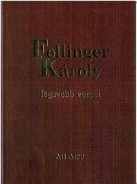 - - FELLINGER KÁROLY LEGSZEBB VERSEI