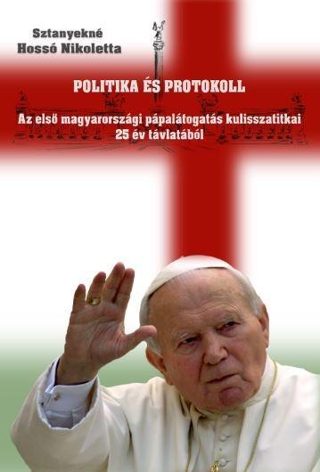POLITIKA ÉS PROTOKOLL - FŰZÖTT - AZ ELSŐ MAGYARORSZÁGI PÁPALÁTOGATÁS KULISSZATIT
