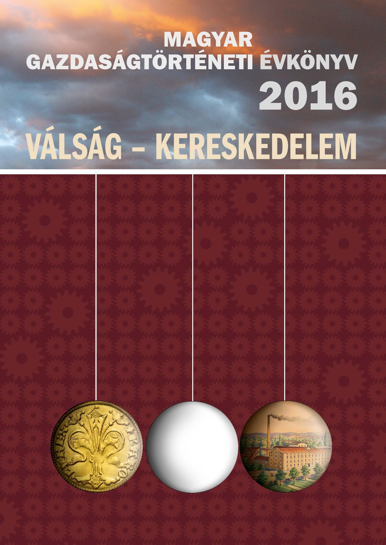 MAGYAR GAZDASÁGTÖRTÉNETI ÉVKÖNYV 2016