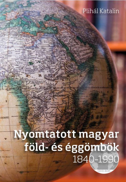 NYOMTATOTT MAGYAR FÖLD- ÉS ÉGGÖMBÖK 1840-1990 (DVD MELLÉKLETTEL)