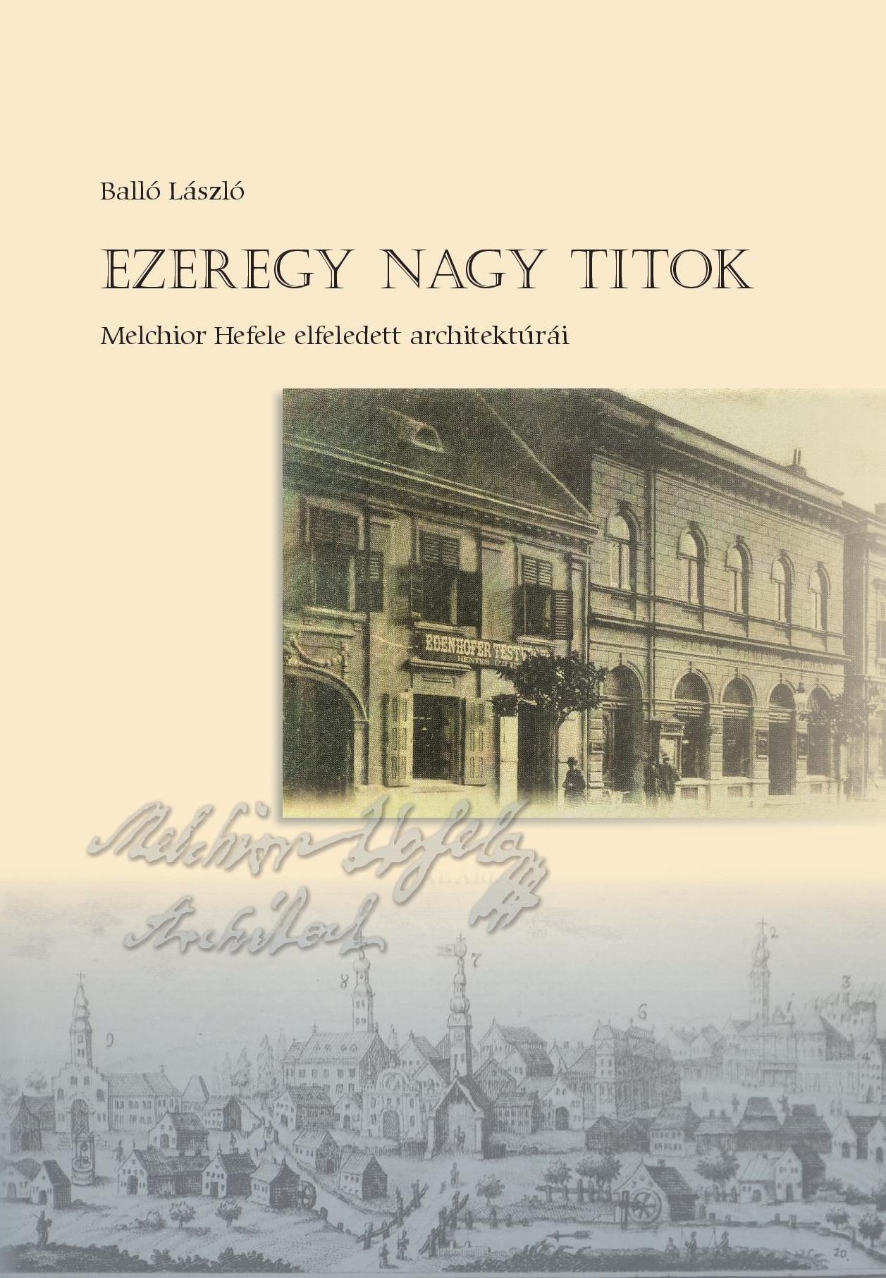 EZEREGY NAGY TITOK - MELCHIOR HEFELE ELFELEDETT ARCHITEKTÚRÁI