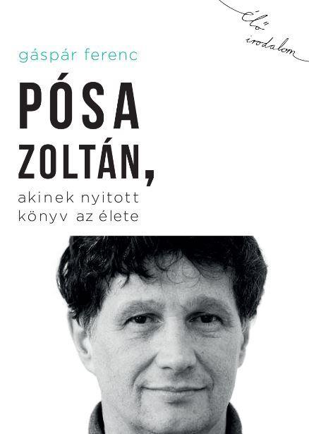 PÓSA ZOLTÁN, AKINEK NYITOTT KÖNYV AZ ÉLETE