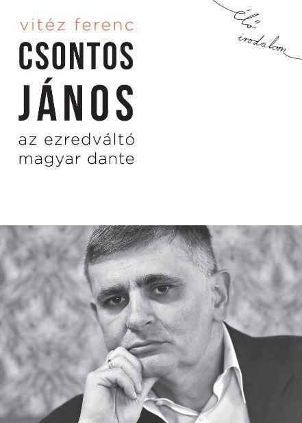 CSONTOS JÁNOS, AZ EZREDVÁLTÓ MAGYAR DANTE