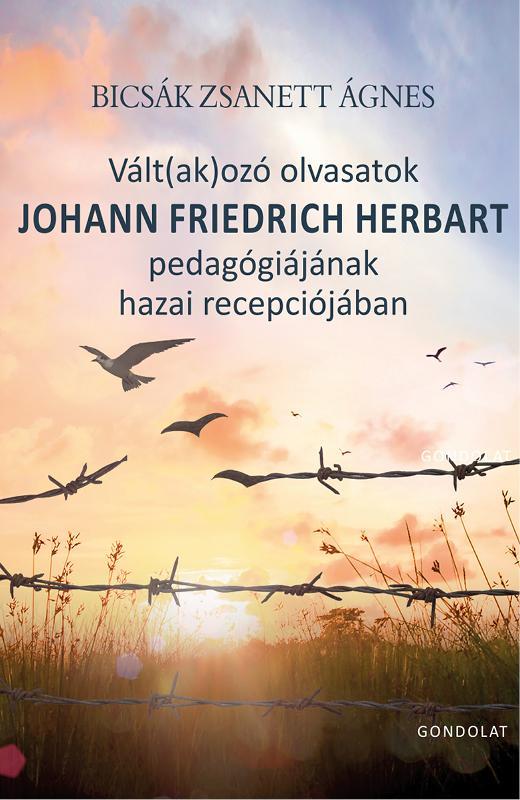VÁLT(AK)OZÓ OLVASATOK JOHANN FRIEDRICH HERBART PEDAGÓGIÁJÁNAK HAZAI RECEPCIÓJÁBA