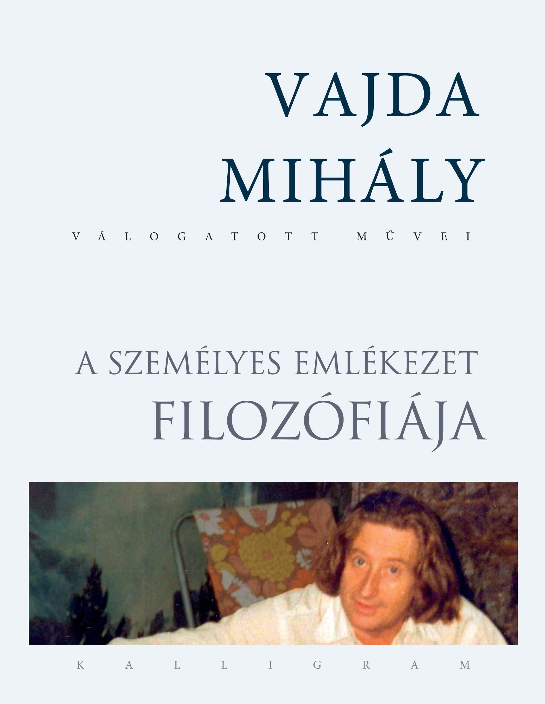 VAJDA MIHÁLY - A SZEMÉLYES EMLÉKEZET FILOZÓFIÁJA - VAJDA MIHÁLY VÁLOGATOTT MŰVEI