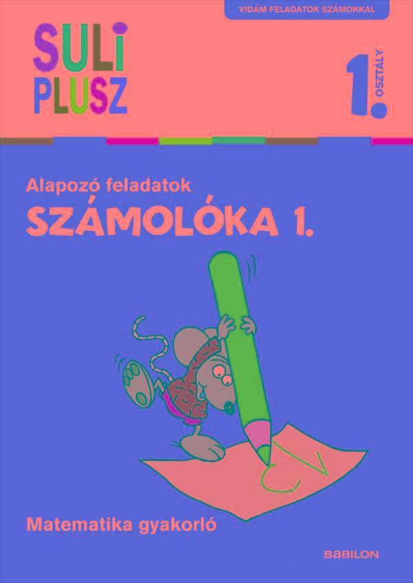 SZÁMOLÓKA 1. - ALAPOZÓ FELADATOK - SULI PLUSZ 1. OSZTÁLY