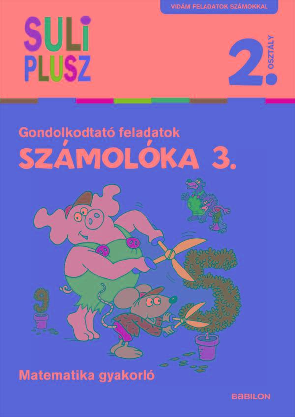 SZÁMOLÓKA 3. - GONDOLKODTATÓ FELADATOK - SULI PLUSZ 2. OSZTÁLY
