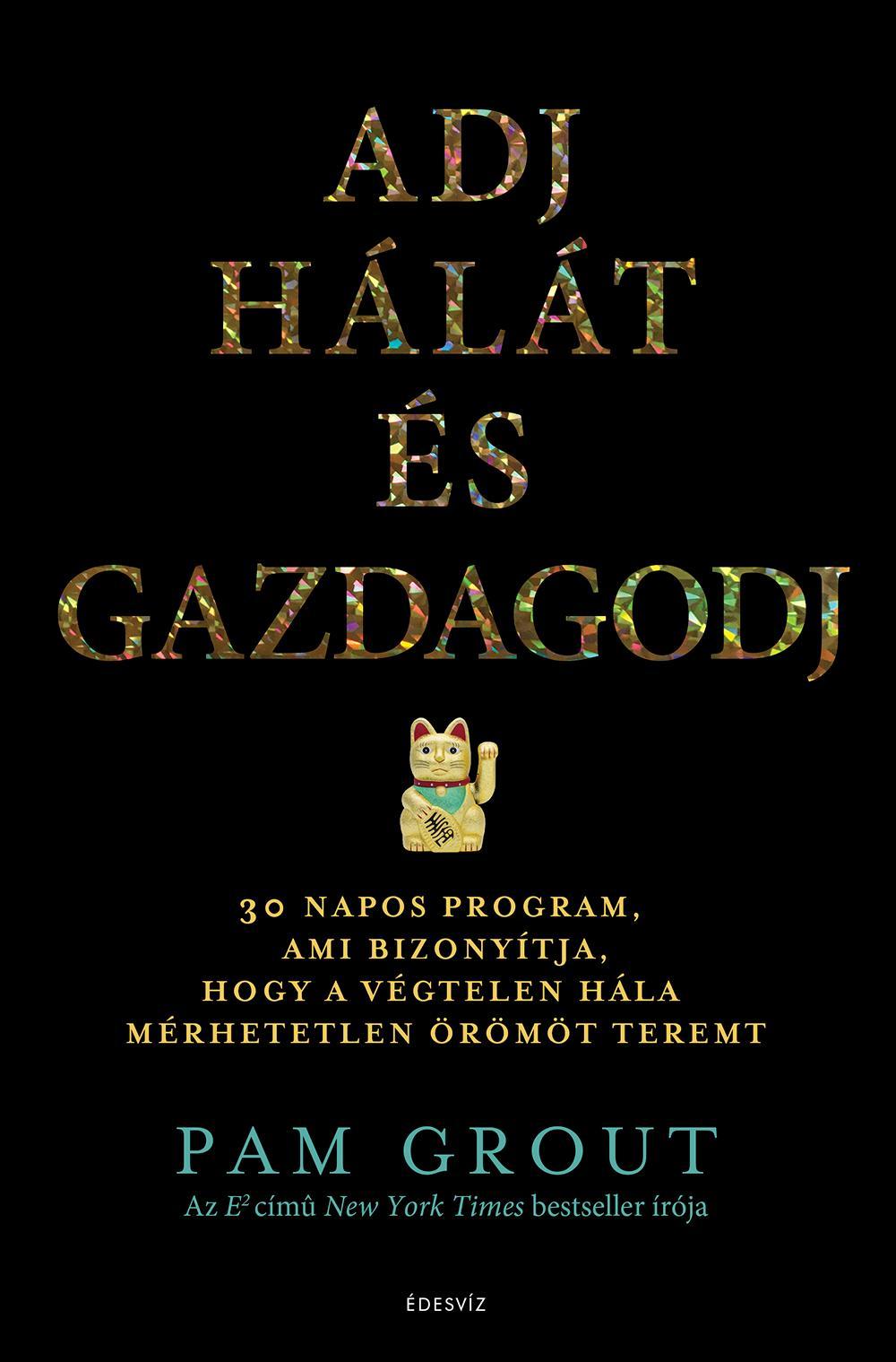 GROUT, PAM - ADJ HÁLÁT ÉS GAZDAGODJ