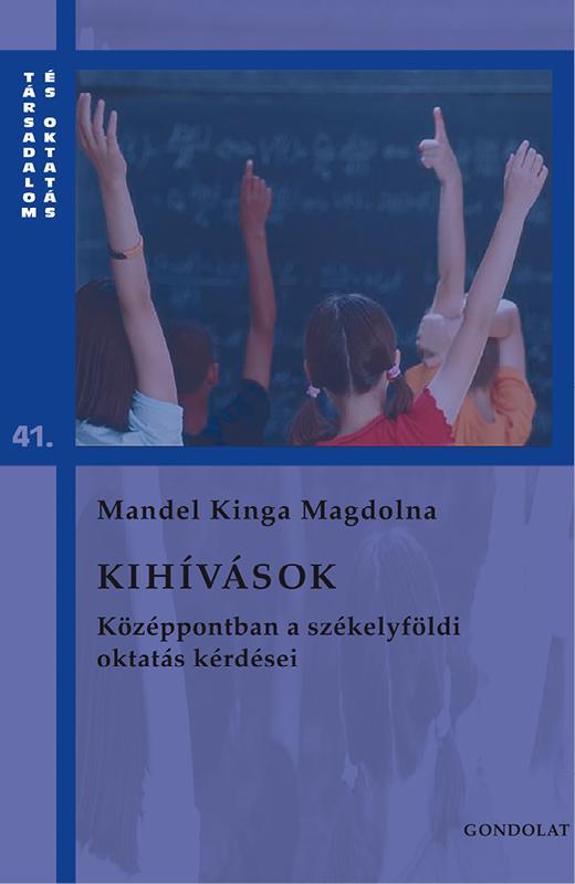 MANDEL KINGA MAGDOLNA - KIHÍVÁSOK - KÖZÉPPONTBAN A SZÉKELYFÖLDI OKTATÁS KÉRDÉSEI