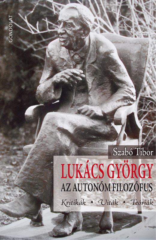 SZABÓ TIBOR - LUKÁCS GYÖRGY - AZ AUTONÓM FILOZÓFUS