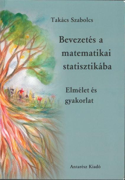 BEVEZETÉS A MATEMATIKAI STATISZTIKÁBA - ELMÉLET ÉS GYAKORLAT