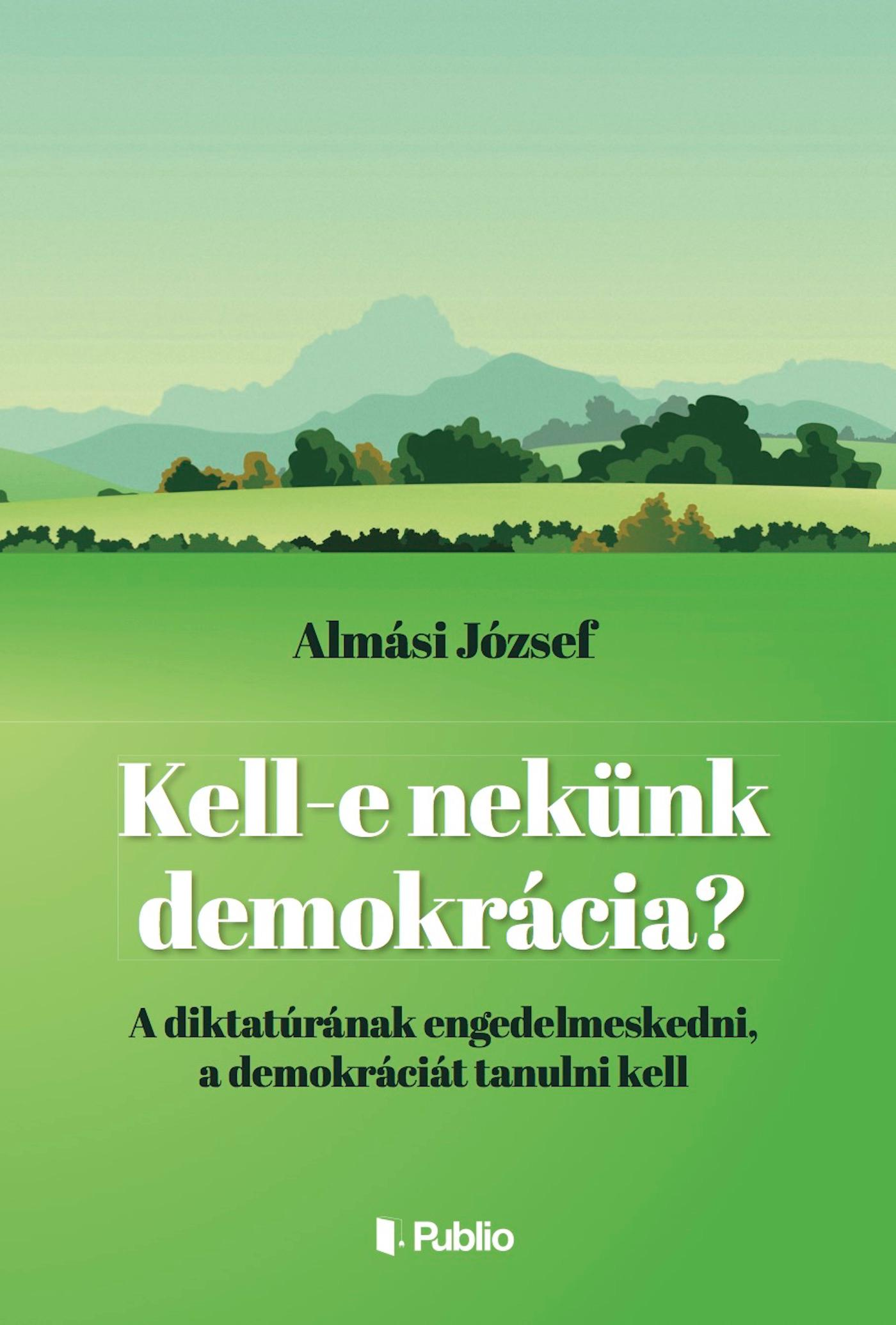 KELL- E NEKÜNK DEMOKRÁCIA?